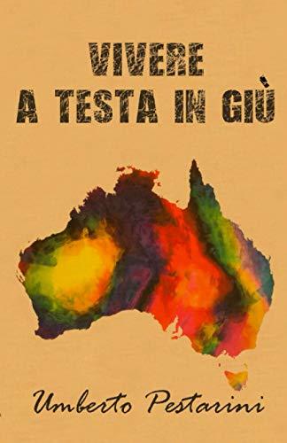 Vivere a testa in giù: Avventura di un giovane italiano in Australia