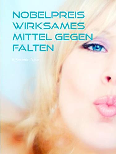 Nobelpreis wirksames Mittel gegen Falten: Revolution in der Antiaging Kosmetikindustrie (German Edition)