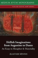 Hellish Imaginations from Augustine to Dante: An Essay in Metaphor and Materiality (Medium Aevum Monographs, New)