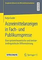 Arzneimittelanzeigen in Fach- und Publikumspresse: Eine systemtheoretische und textsortenlinguistische Differenzierung (Europaeische Kulturen in der Wirtschaftskommunikation)