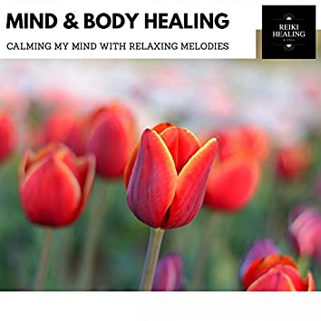 Mind & Body Healing - Calming My Mind With Relaxing Melodies