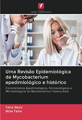 Uma Revisão Epidemiológica de Mycobacterium epedimiológico e histórico: Características Epedimiológicas, Farmacológicas e Microbiológicas do Mycobacterium Tuberculosis