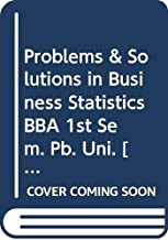 Problems & Solutions in Business Statistics BBA 1st Sem. Pb. Uni.