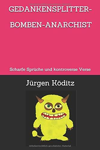 GEDANKENSPLITTER-BOMBEN-ANARCHIST: Scharfe Sprüche und kontroverse Verse