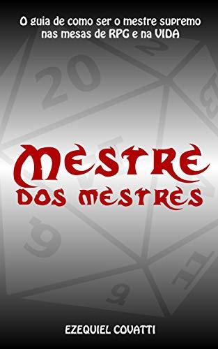 Mestre dos Mestres: O guia de como ser o mestre supremo nas mesas de RPG e na VIDA