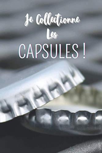 Je collectionne les capsules !: Carnet de notes à remplir (15,24 cms X 22,86 cms, 100 pages) / 98 fiches pour répertorier votre collection de capsules !