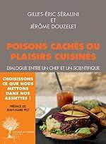 Plaisirs cuisinés ou poisons cachés - Dialogue entre un chef et un scientifique de Gilles-Éric Séralini