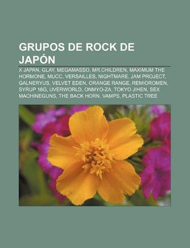 Grupos de Rock de Japon: X Japan, Glay, Megamasso, MR.Children, Maximum the Hormone, Mucc, Versailles, Nightmare, Jam Project, Galneryus