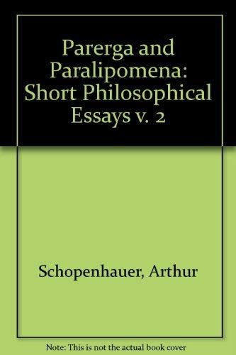 Parerga and Paralipomena: Short Philosophical Essays Volume II: Paralipomena: v. 2