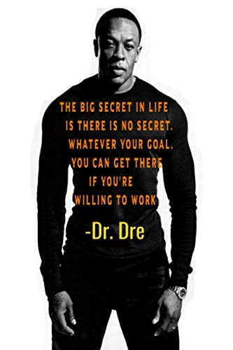 Dr. Dre Quotes: The big secret in life is there is no secret. Whatever your goal. You can get there if you're willing to work | Dr Dre Fans Cute Notebook Journal Gift (French Edition)