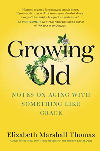 Compare Textbook Prices for Growing Old: Notes on Aging with Something like Grace  ISBN 9780062956439 by Thomas, Elizabeth Marshall