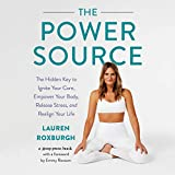 The Power Source: The Hidden Key to Ignite Your Core, Empower Your Body, Release Stress, and Realign Your Life: Library Edition: Includes a PDF of Supplemental Material