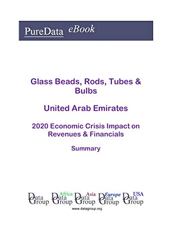 Glass Beads, Rods, Tubes & Bulbs United Arab Emirates Summary: 2020 Economic Crisis Impact on Revenues & Financials (English Edition)