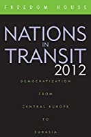 Nations in Transit 2012: Democratization from Central Europe to Eurasia