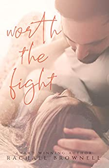Worth The Fight: a friends-to-lovers romance by [Rachael Brownell]