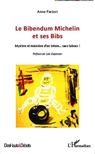Le Bibendum Michelin et ses Bibs: Mystère et ministère d'un totem... sans tabous ! (Des Hauts et Débats) (French...