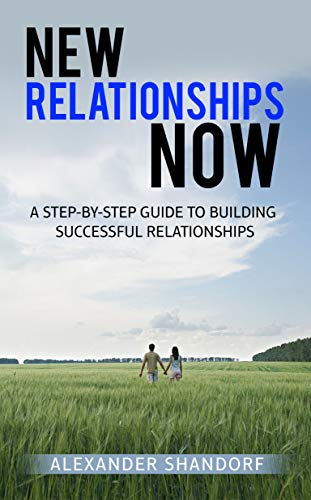 New relationships now: A Step By Step Guide to Building Successful Relationships (English Edition)