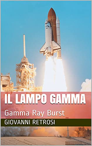 Il Lampo Gamma : Gamma Ray Burst (Italian Edition)
