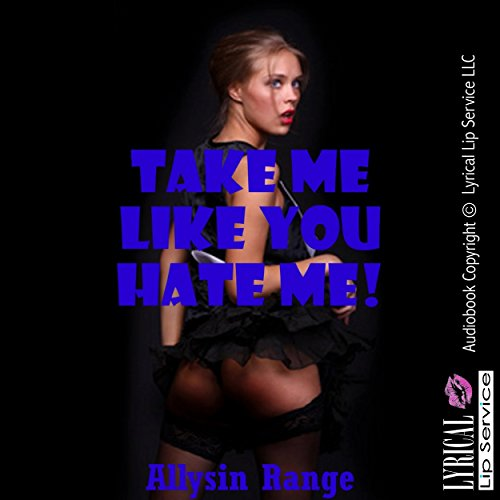 Take Me like You Hate Me: A Rough Bondage Erotica Story audiobook cover art