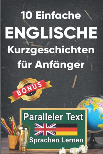 10 Einfache Englische Kurzgeschichten für Anfänger: A2 zweisprachiges englisch-deutsches Buch - Paralleler text - Englisch lernen erwachsene