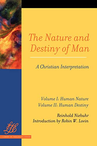The Nature and Destiny of Man: A Christian Interpretation: Volume One: Human Nature; Volume Two: Human Destiny (Library of Theological Ethics)