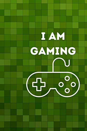 I Am Gaming: Gamer Journal Notebook for men, women, boys and girls who love gaming and living the gamer life