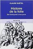 Histoire de la folie - De l'Antiquité à nos jours de Claude Quétel ( 24 mai 2012 ) - 24/05/2012