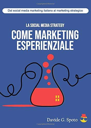 La social media strategy come marketing esperienziale: dal social media marketing italiano al marketing strategico
