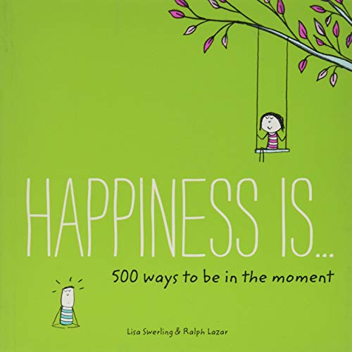 Swerling, L: Happiness Is... 500 Ways to Be in the Moment: (books about Mindfulness, Happy Gifts)
