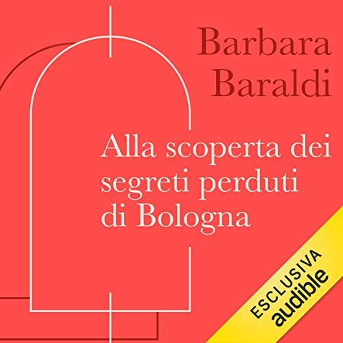 Alla scoperta dei segreti perduti di Bologna copertina