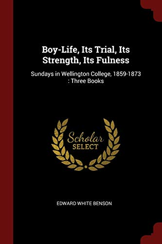 Benson, E: Boy-Life, Its Trial, Its Strength, Its Fulness: S