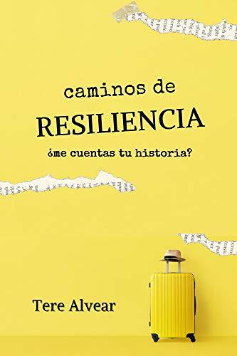 CAMINOS DE RESILIENCIA: ¿Me cuentas tu historia? eBook: Alvear, Tere: Amazon.es: Tienda Kindle