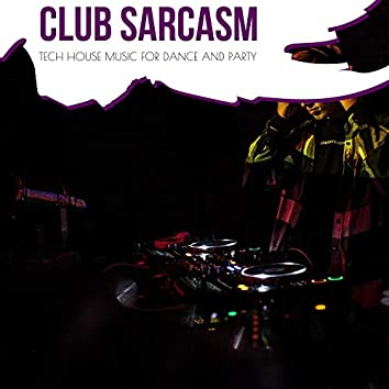 Club Sarcasm - Tech House Music For Dance And Party