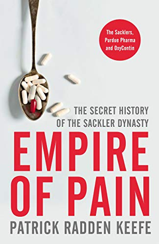 Compare Textbook Prices for Empire of Pain: The Secret History of the Sackler Dynasty Main Market Edition ISBN 9781529062489 by Keefe, Patrick Radden