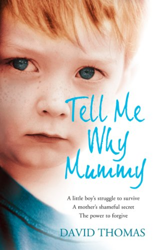 Tell Me Why, Mummy: A Little Boy's Struggle to Survive. A Mother's Shameful Secret. The Power to Forgive.: A Little Boy's Struggle to Survive. A Mother's ... The Power to Forgive. (English Edition)