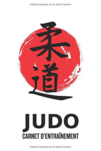 Judo - Carnet d'entraînement: Journal d'entraînement pour le judo - cahier pour noter ses sessions d'entraînement, idée cadeau pour enfant ou adulte, homme ou femme