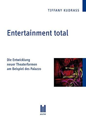 Entertainment total: Die Entwicklung neuer Theaterformen am Beispiel des Palazzo (Beiträge zur Medienwissenschaft)