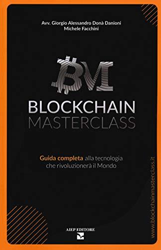 Blockchain masterclass. Guida completa alla tecnologia che rivoluzionerà il mondo