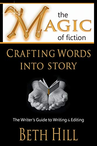 The Magic of Fiction: Crafting Words into Story: The Writer's Guide to Writing & Editing