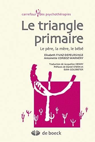 Le triangle primaire: Le père, la mère, le bébé (Carrefour des psychothérapies)