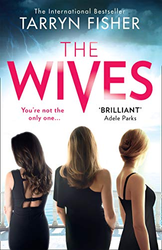 The Wives: The sexiest thriller of 2020. Now an international bestseller. by [Tarryn Fisher]