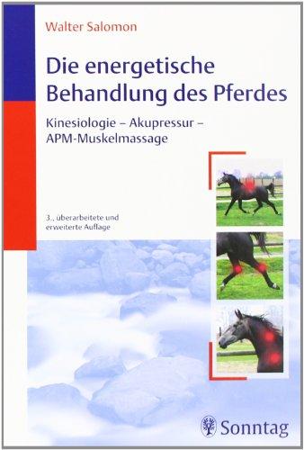 Die energetische Behandlung des Pferdes: Kinesiologie - Akupressur - APM-Muskelmassage