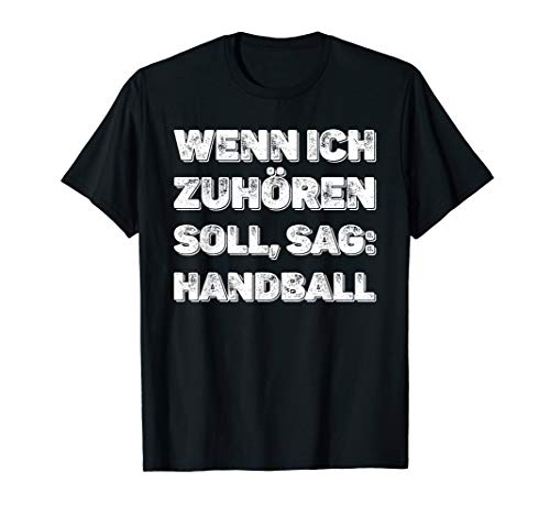 Wenn ich zuhören soll, sag: Handball Spruch Handballspieler T-Shirt