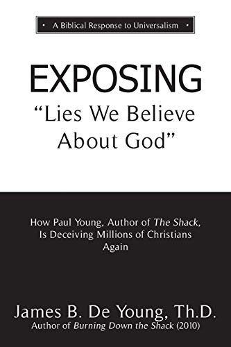 Compare Textbook Prices for EXPOSING Lies We Believe About God: How the Author of The Shack Is Deceiving Millions of Christians Again  ISBN 9781622456031 by De Young, Th.D., James B.