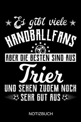 Es gibt viele Handballfans aber die besten sind aus Trier und sehen zudem noch sehr gut aus: A5 Notizbuch | Liniert 120 Seiten | Geschenk/Geschenkidee ... | Ostern | Vatertag | Muttertag | Namenstag