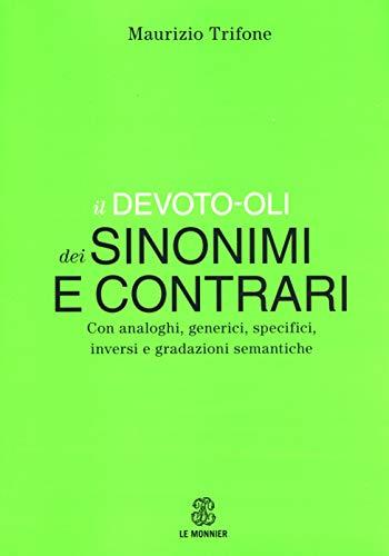 Il Devoto-Oli dei sinonimi e contrari. Con analoghi, generici, inversi e gradazioni semantiche
