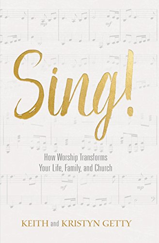 Sing!: How Worship Transforms Your Life, Family, and Church (English Edition)