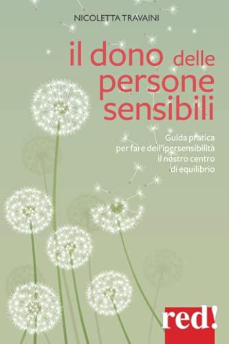 Il dono delle persone sensibili: Guida pratica per fare dell'ipersensibilità il nostro centro di equilibrio