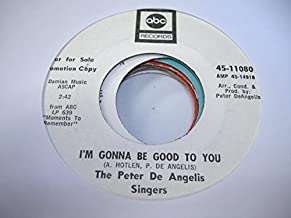 THE PETER DE ANGELIS SINGERS 45 RPM I'm Gonna Be Good to You / All My Love