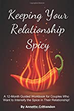 Keeping Your Relationship Spicy: A 12-Month Guided Workbook for Couples Who Want to Intensify the Spice in Their Relationship!